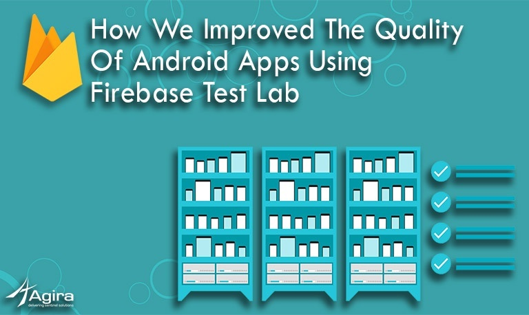 How we improved the quality of android apps using Firebase test lab