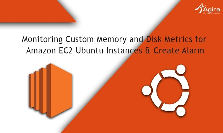 Monitoring Custom Memory and Disk Metrics for Amazon EC2 Ubuntu Instances & Create Alarm