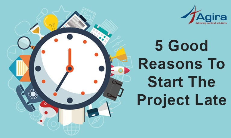 5 Good Reasons to start the Project Late