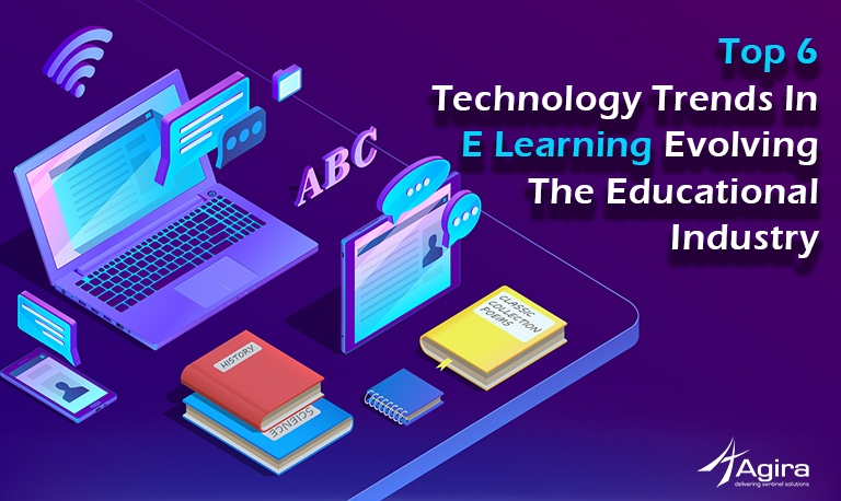 Top 6 technology trends in E learning evolving the Educational Industry
