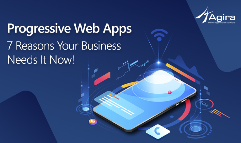 Progressive Web Apps – 7 Reasons Your Business Needs It Now!